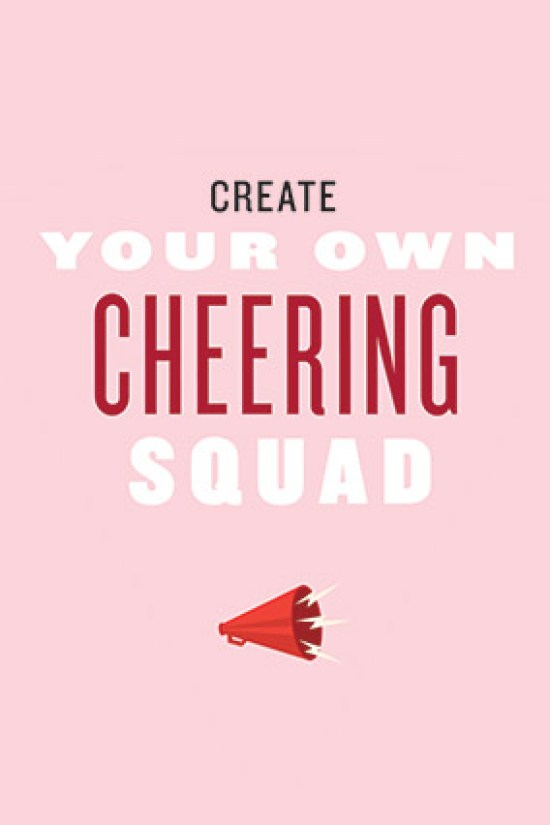 Create your own cheering squad.