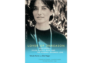 Lover of Unreason Assia Wevill Sylvia Plaths Rival and