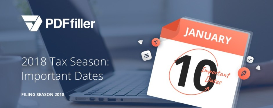2018 Tax Season: Important Dates