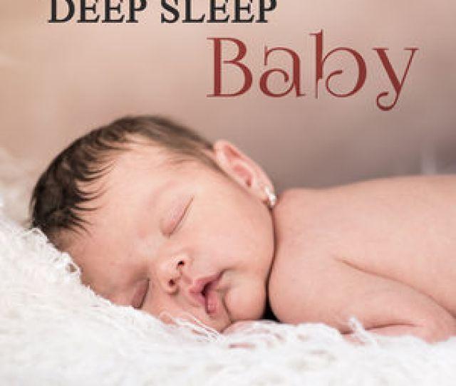 Deep Sleep Baby Lullabies Of Nature Sounds Baby Music Relaxing Music For Calm Down Fall Asleep Easy Sleep Baby