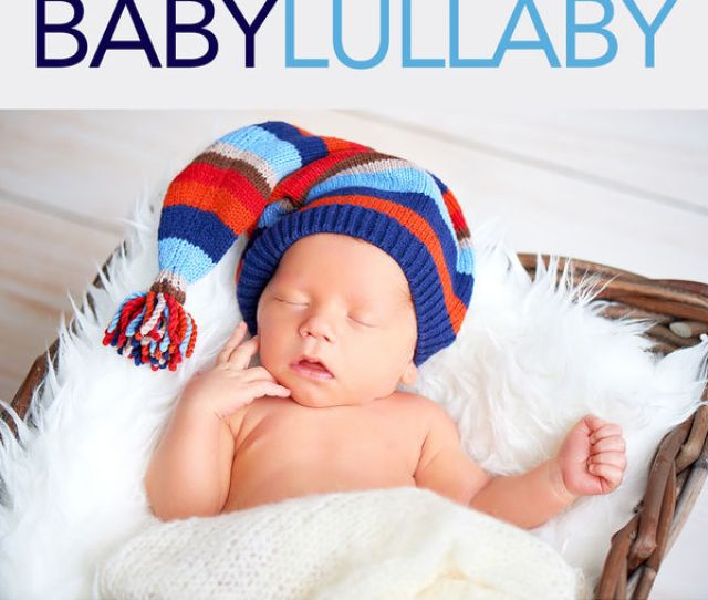 Baby Lullaby Baby Music Experience Baby Sleep Music Baby Lullaby Soothing Baby Lullabies