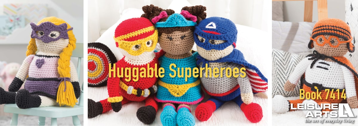 Huggable Superheroes - Spark your child's imagination with 5 easy-to-crochet characters!
