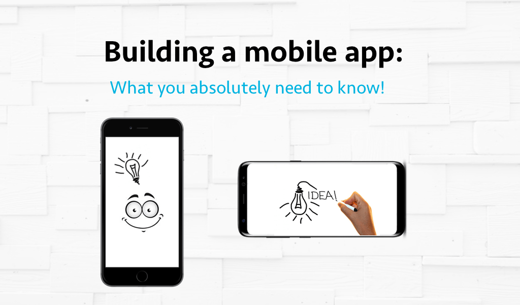 Building a mobile app: What you absolutely need to know