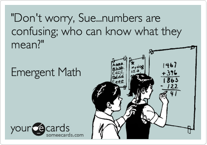Funny Congratulations Ecard: 'Don't worry, Sue...numbers are confusing; who can know what they mean?' Emergent Math.
