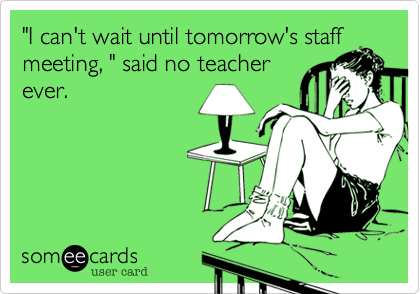 Dear Administrators, Please Rescue the Staff Meeting
