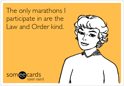 Funny TV Ecard: The only marathons I participate in are the Law and Order kind.