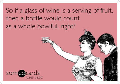 Funny Thinking of You Ecard: So if a glass of wine is a serving of fruit, then a bottle would count as a whole bowlful, right?