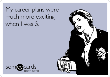 Funny Confession Ecard: My career plans were much more exciting when I was 5.