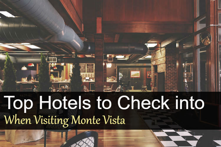 Top Hotels to Check into When Visiting Monte Vista
