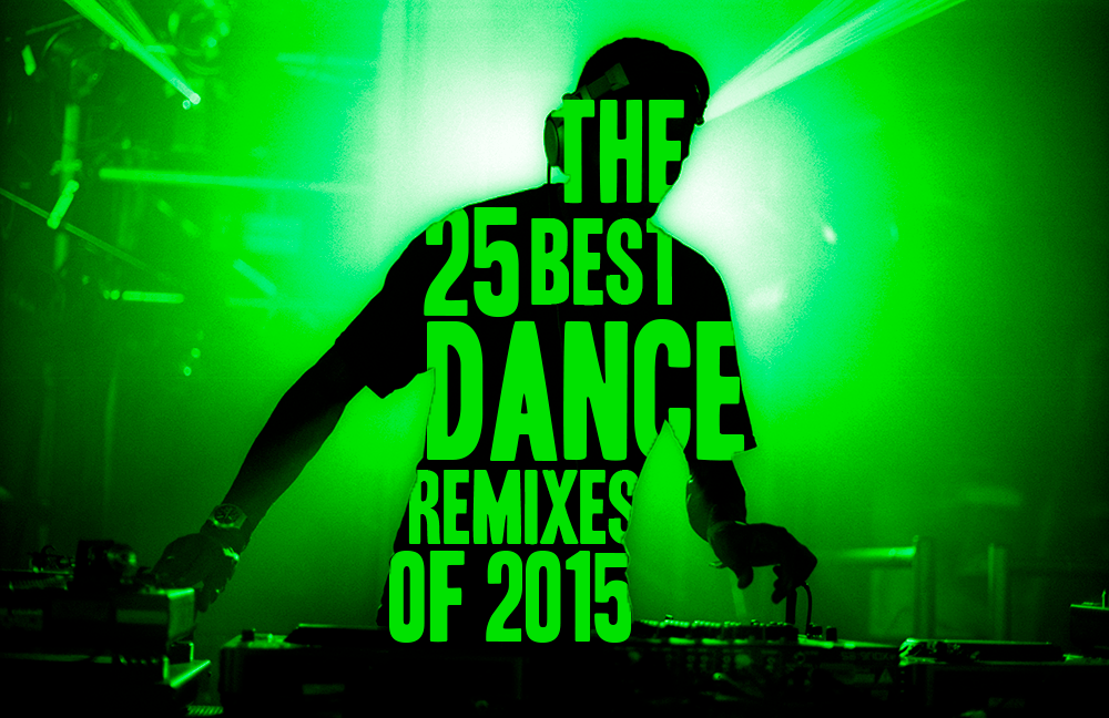 The 25 Best Dance Remixes of 2015  SPIN