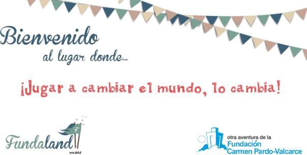 ¡Jugar a cambiar el mundo, lo cambia! Fundación Carmen Pardo-Valcarce