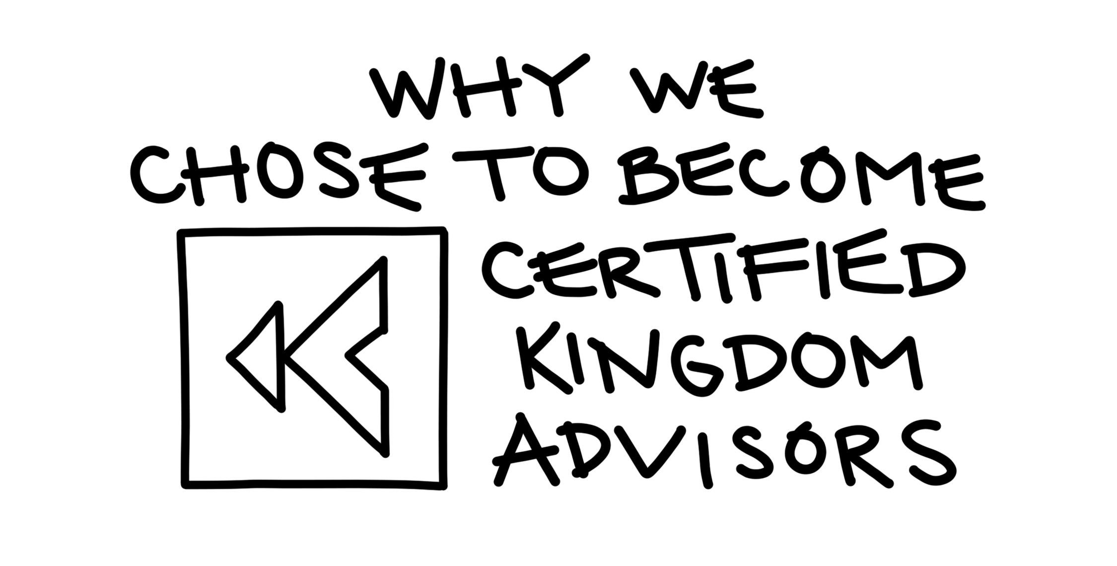 Why We Chose to Become Certified Kingdom Advisors