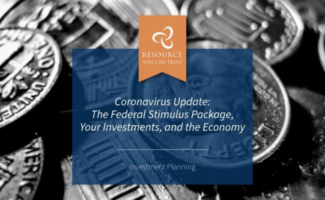 Coronavirus Update The Federal Stimulus Package Your