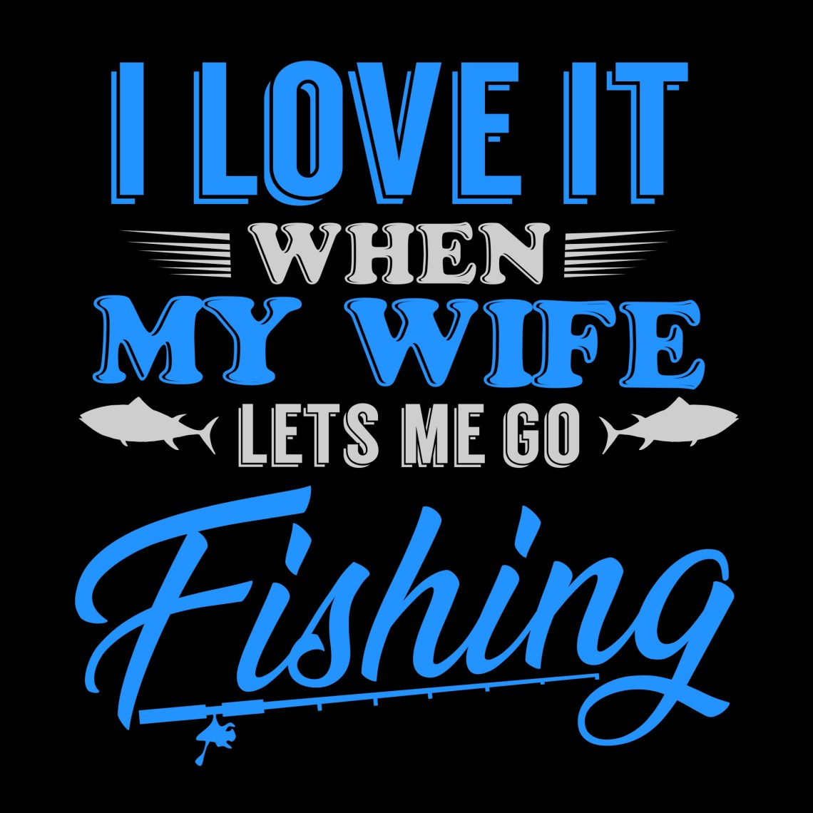 Download I Love It When My Wife Lets Me Go Fishing - Download Free ...