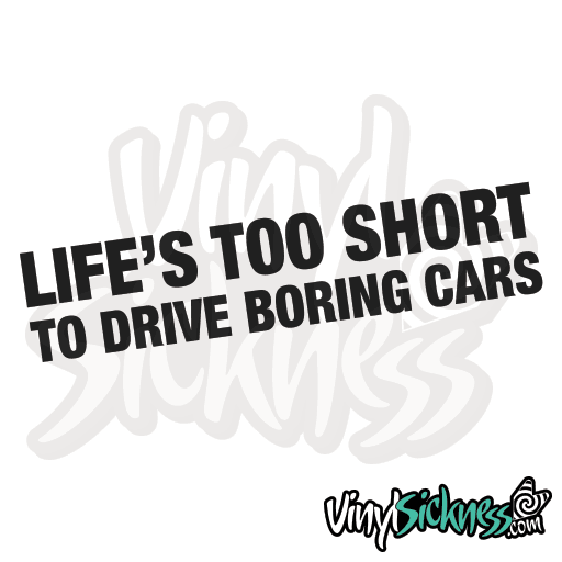 LIFES TOO SHORT TO DRIVE BORING CARS • Stickers / Decals