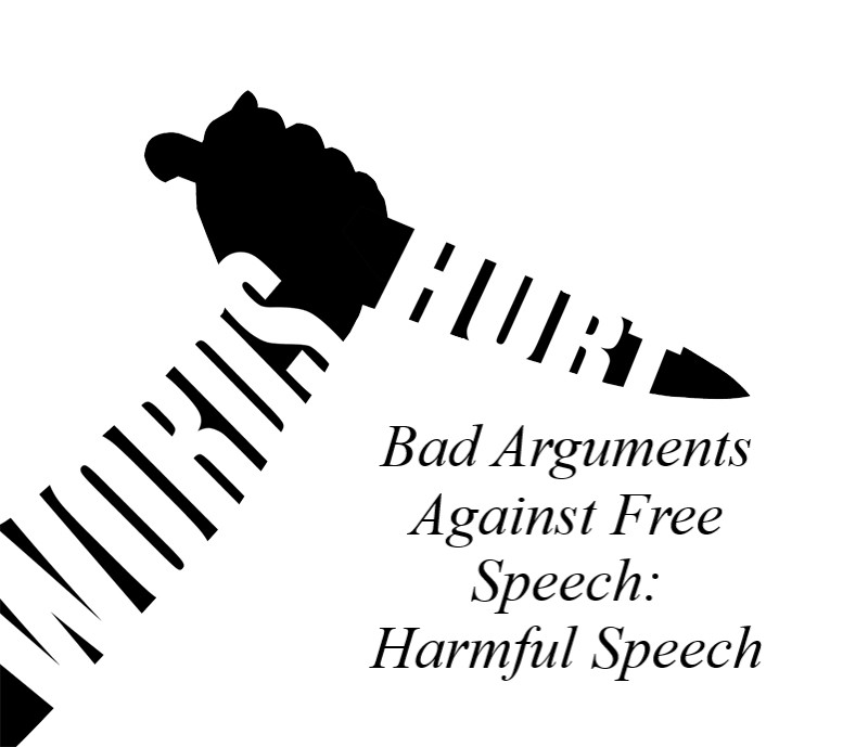Bad Arguments Against Free Speech: Harmful Speech