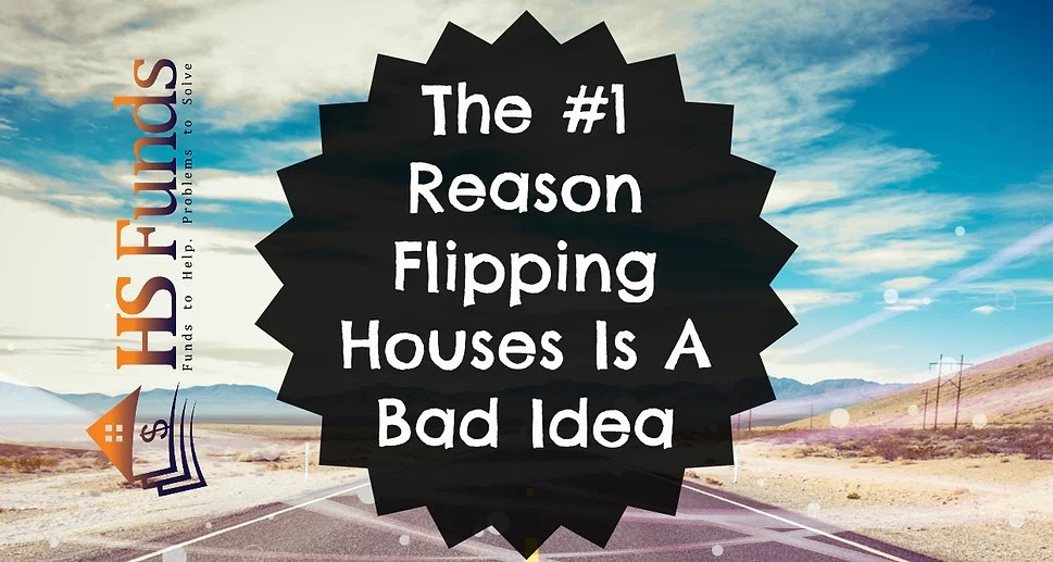 The #1 Reason Flipping Houses Is A Bad Idea We Buy Houses