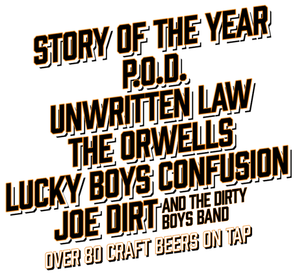 Featuring Story of the Year, P.O.D., Unwritten Law, The Orwells, Lucky Boys Confusion and Joe Dirt and The Dirty Boys Band