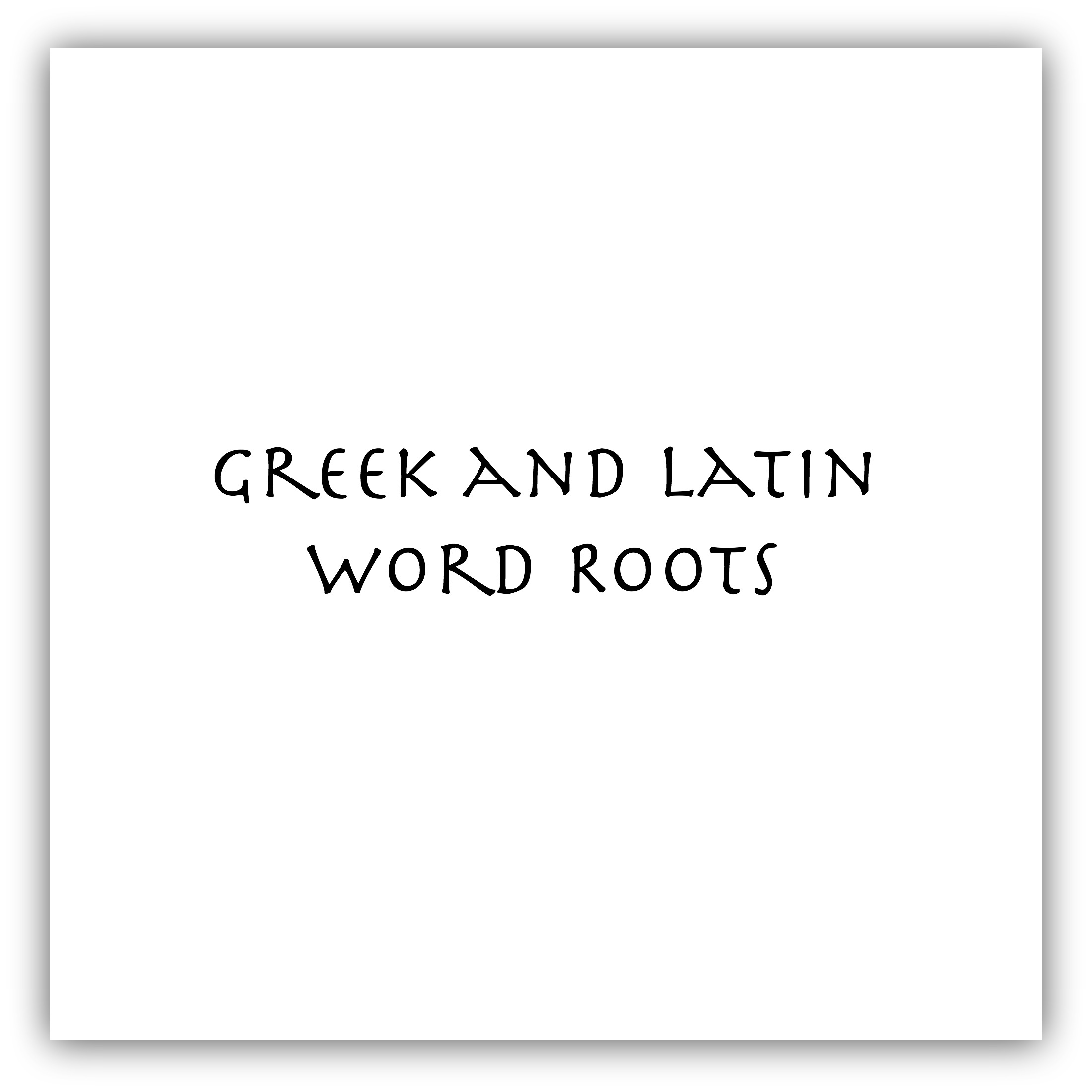 Greek and Latin Word Roots: The Ultimate Way to Improve