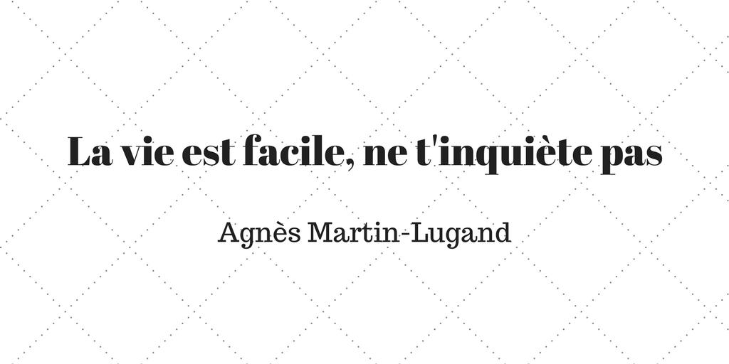 La Vie Est Facile Ne T Inquiete Pas Agnes Martin Lugand