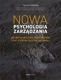 Nowa psychologia zarządzania. Jak błyskawicznie zmotywować tych, którym chce się najmniej