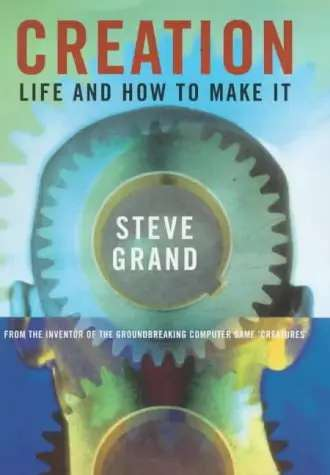 'Creation: Life and How to Make It' by Steve Grand