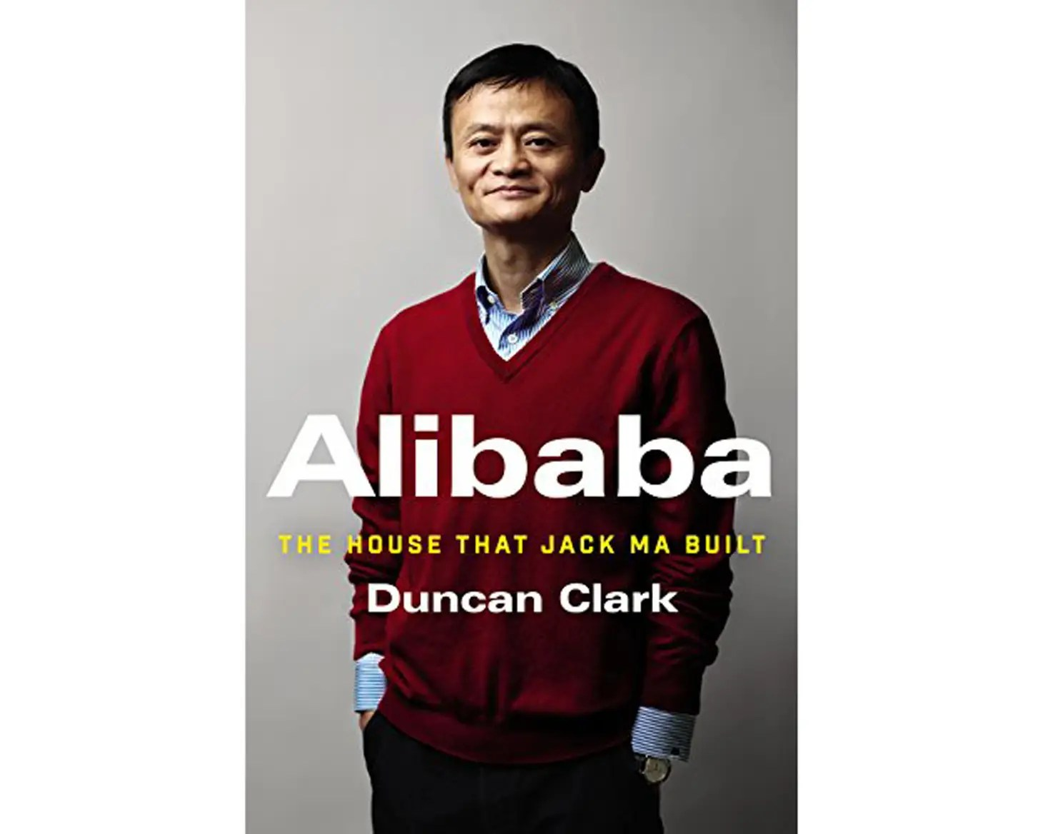 """Alibaba: The House That Jack Ma Built"" by Duncan Clark"