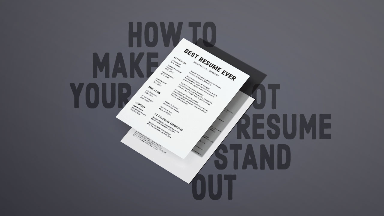 How To Make Great Resume How To Make Your Ot Resume Stand Out Ot Potential