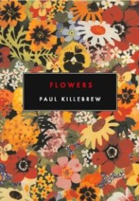 Cover of Flowers by Paul Killebrew (Canarium): a painting of flowers with the text in a black box