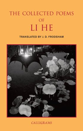 The Collected Poems of Li He   trans.  J. D. Frodsham   (NYRB, March 2017)