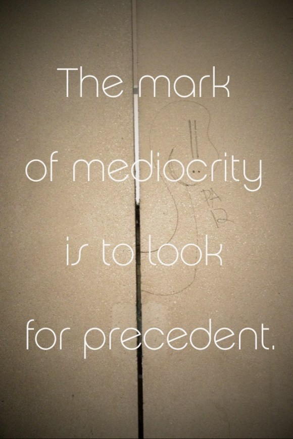 """""""The mark of mediocrity is to look for precedent.""""- Norman Mailer You don't always need to learn from the past to create something you've never seen before."""