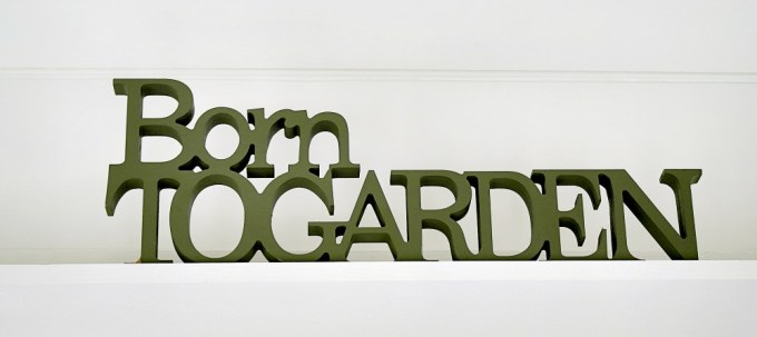 Born to Garden sign - picked up for FREE, as there was a little damage to the 'T' but easily fixed