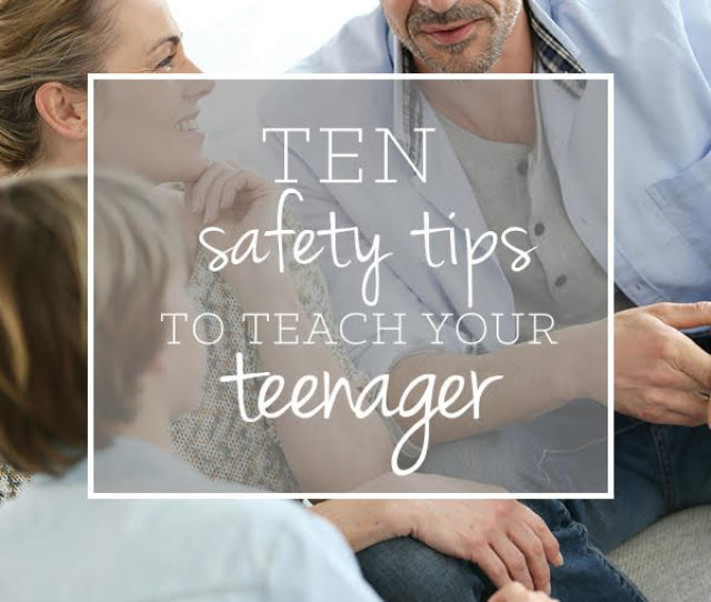 10 Safety Tips To Teach Your Teenager