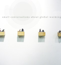 small conversations about global warming miniature mixed media sculpture the new space gallery  [ 1000 x 830 Pixel ]