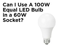 Can I Use a 100W Equal LED Bulb in a 60W Socket ...