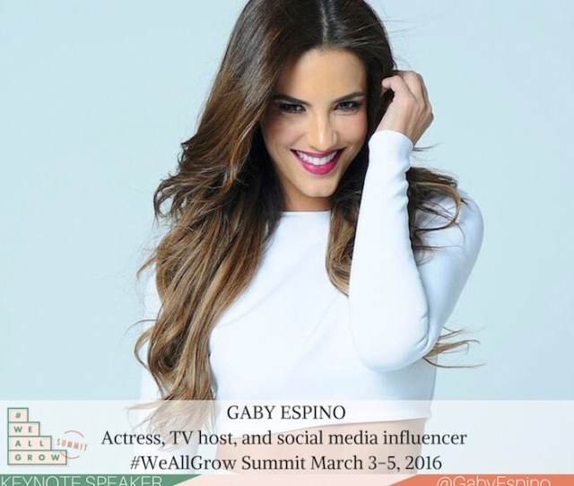 Welcome Actress Tv Host And Social Media Influencer Gaby Espino To Weallgrow Summit 2016