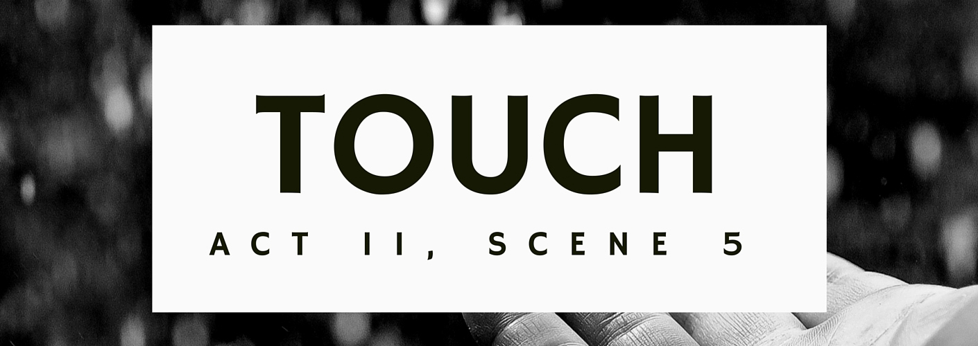TOUCH Act II, Scene 5