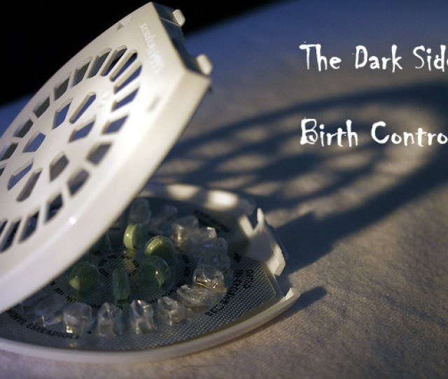 The Dark Side Of Birth Control Unknown Dangers Of Oral Contraceptives Vasectomy Tubal Ligation And Some Natural Alternatives
