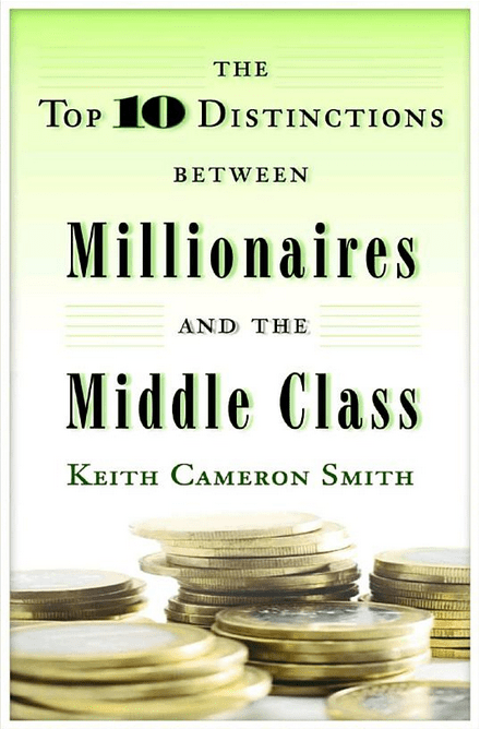 'The Top 10 Distinctions Between Millionaires and the Middle Class,' by Keith Cameron Smith