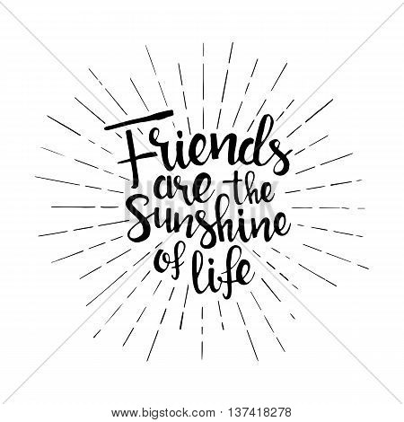 Friends are the sunshine of life handwritten lettering