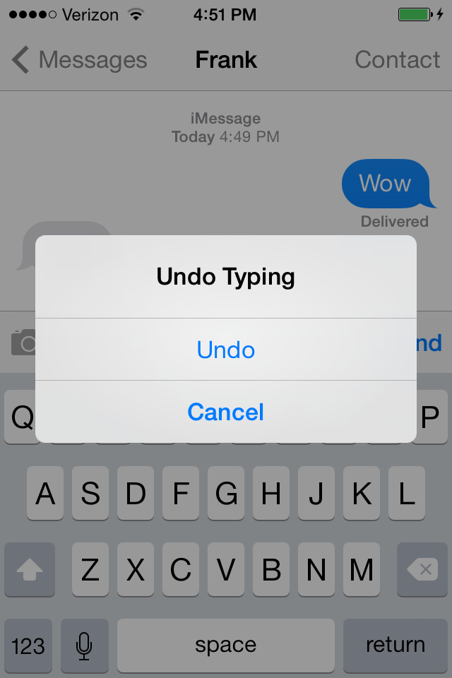 When composing a text or email, shake your phone left and right to quickly undo something you just typed.