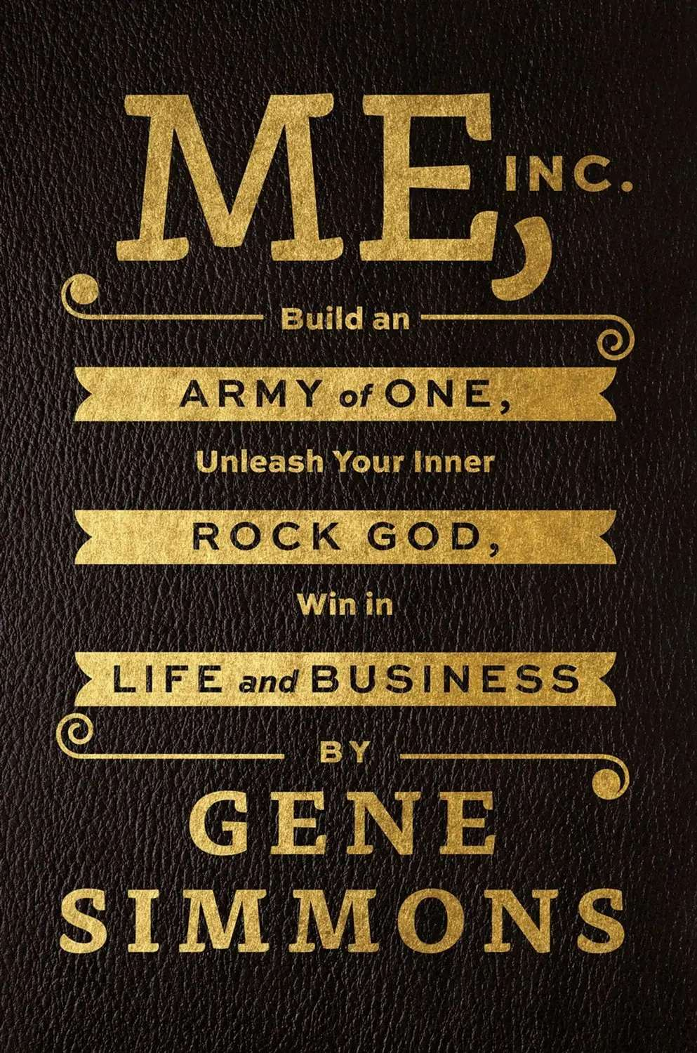 """Me, Inc.: Build an Army of One, Unleash Your Inner Rock God, Win in Life and Business"""