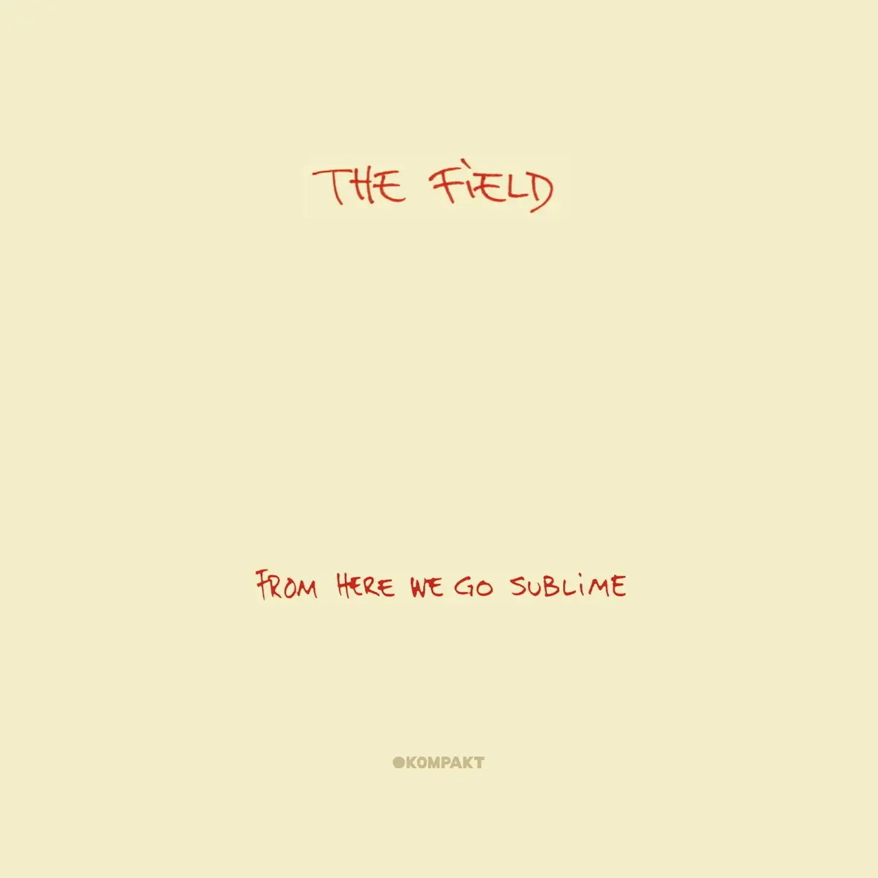 """2007: The Field — """"From Here We Go Sublime"""""""