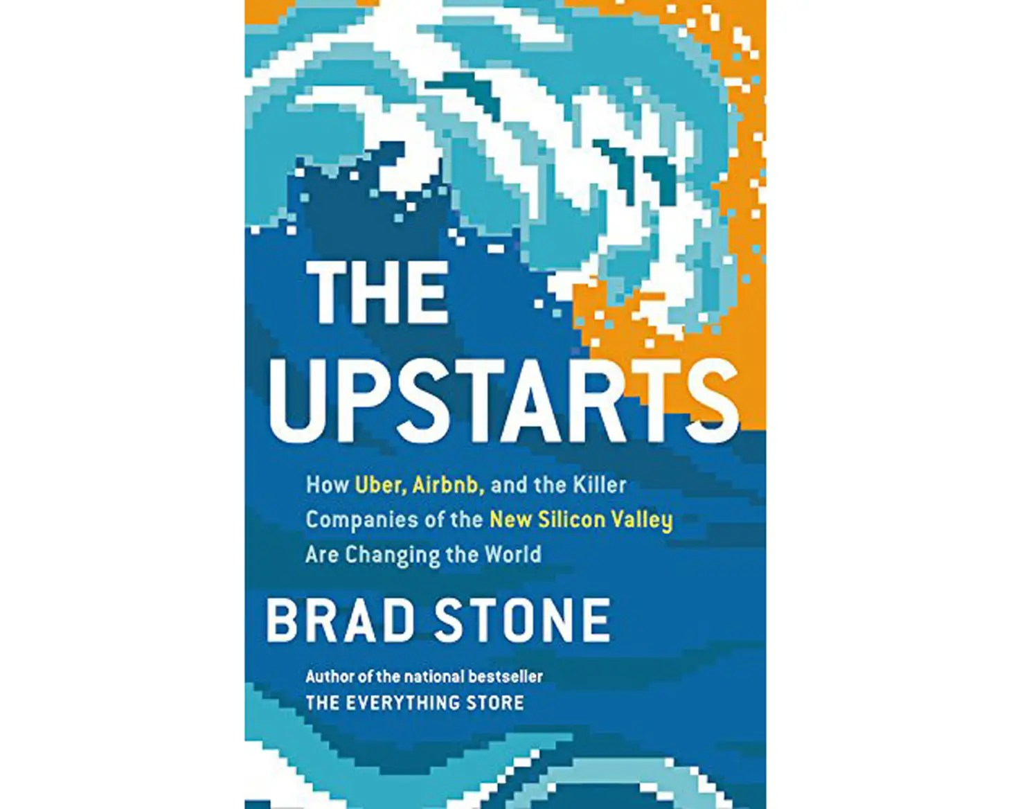 """The Upstarts: How Uber, Airbnb, and the Killer Companies of the New Silicon Valley Are Changing the World"" by Brad Stone"