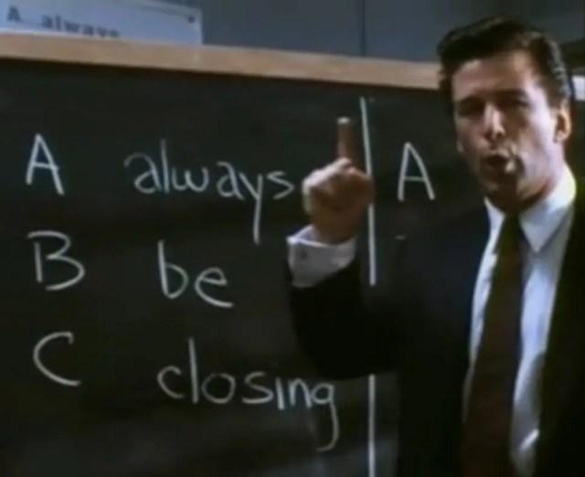 """""""A-B-C. A-Always, B-Be, C-Closing. Always be closing."""""""