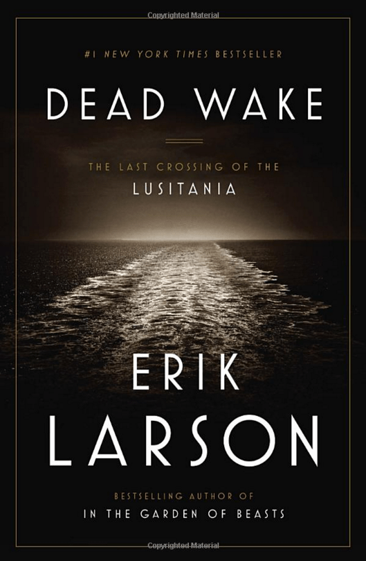 "HISTORY/BIOGRAPHY: ""Dead Wake: The Last Crossing of the Lusitania"" by Erik Larson"