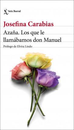 """Josefina Carabias. """"Azaña. Los que le llamábamos don Manuel"""", de Seix Barral."""