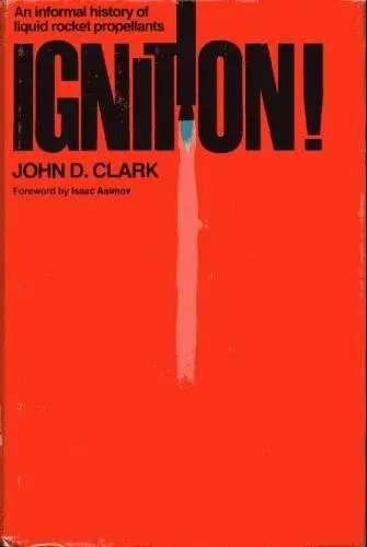 'Ignition!: An informal history of liquid rocket propellants' by John D. Clark