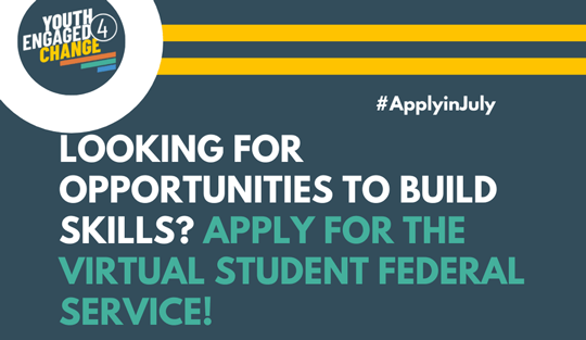 Youth Engaged 4 Change: Looking for Opportunities to Build Skills? Apply for the Virtual Student Federal Service!