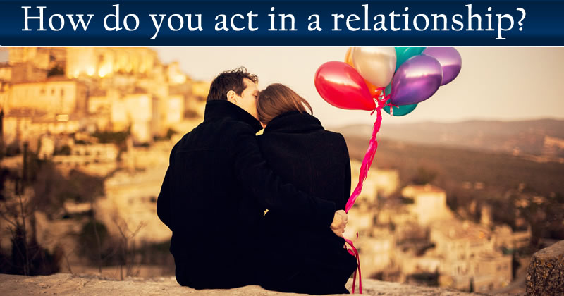 How Do You Act In A Relationship?